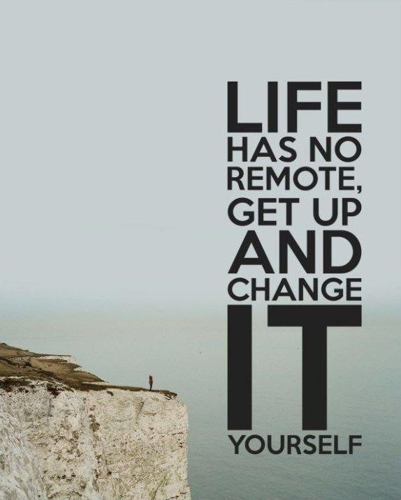 Life has no remote, Get up and change it yourself Picture Quote #1