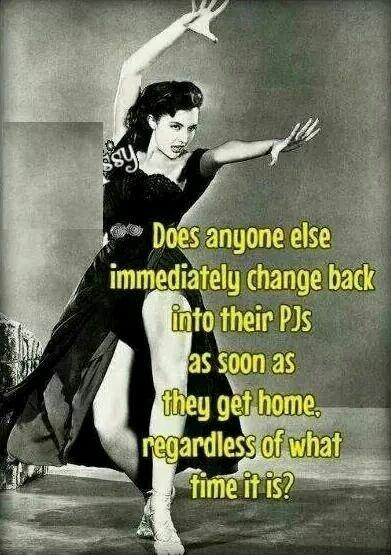 Does anyone else immediately change back into their PJs as soon as they get home, regardless of what time it is? Picture Quote #1