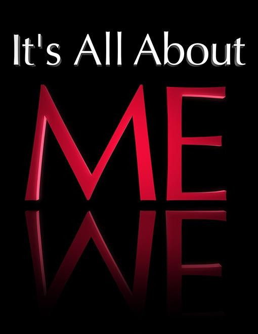 It's all about me Picture Quote #2