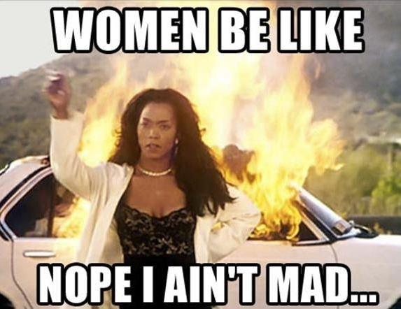 Women be like, nope I ain't mad Picture Quote #1