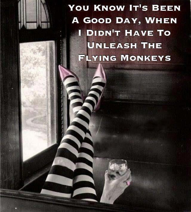 You know it's been a good day, when I didn't have to unleash the flying monkeys Picture Quote #1