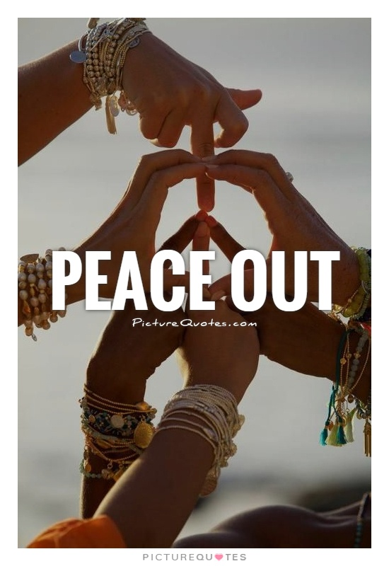 Peace out Picture Quote #1