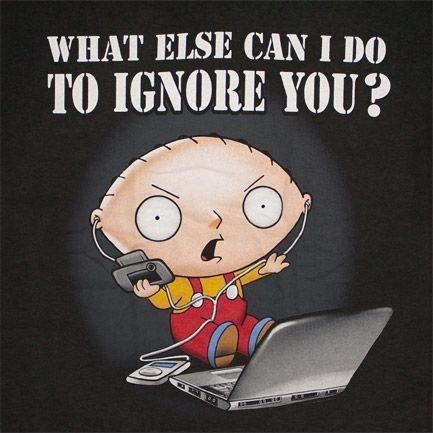 What else can I do to ignore you? Picture Quote #1