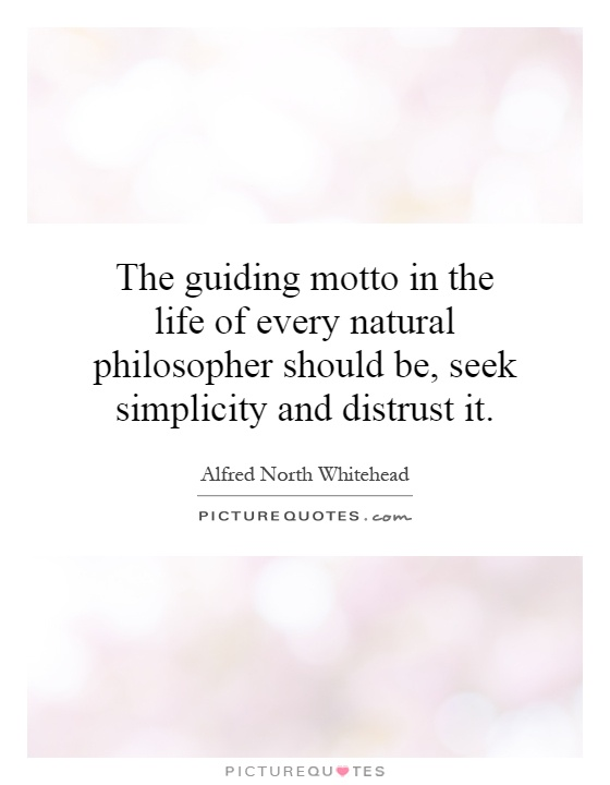 The guiding motto in the life of every natural philosopher should be, seek simplicity and distrust it Picture Quote #1