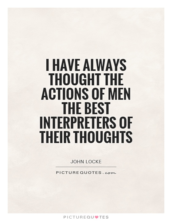 I have always thought the actions of men the best interpreters of their thoughts Picture Quote #1
