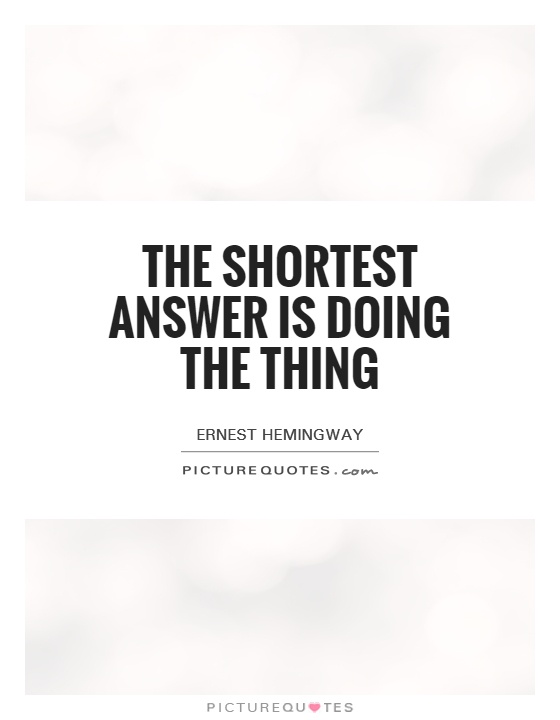 The shortest answer is doing the thing Picture Quote #1