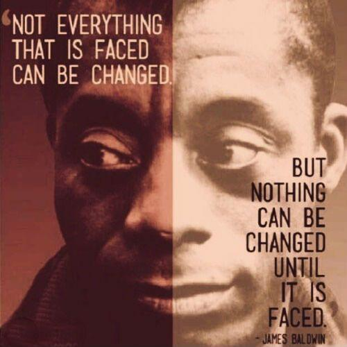 Not everything that is faced can be changed, but nothing can be changed until it is faced Picture Quote #2