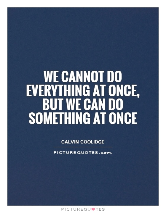 We cannot do everything at once, but we can do something at once Picture Quote #1