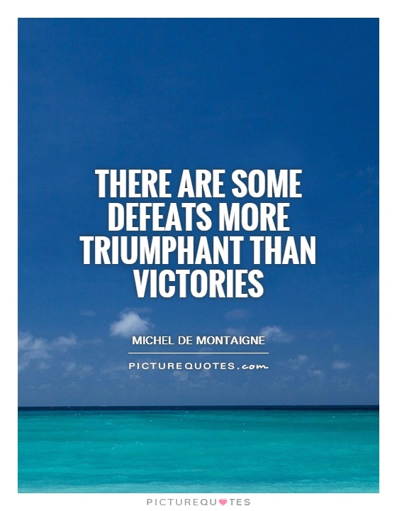 There are some defeats more triumphant than victories Picture Quote #1