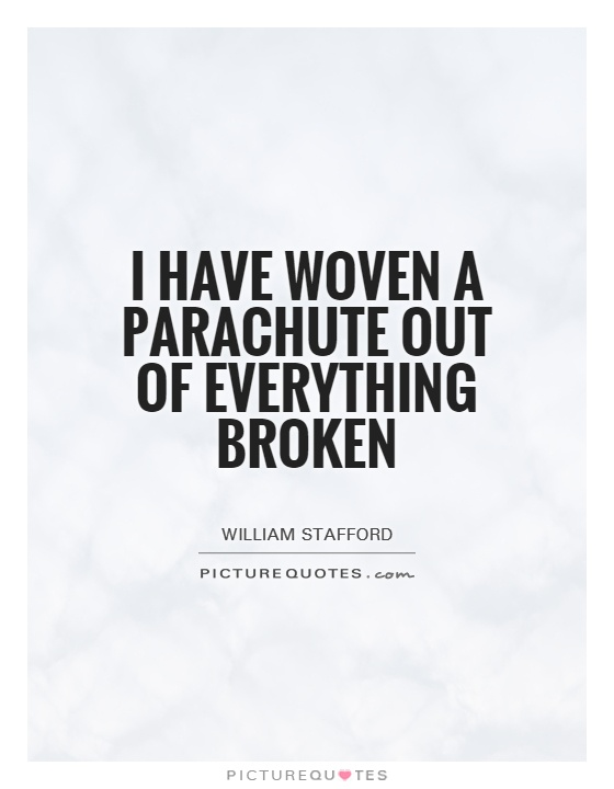 I have woven a parachute out of everything broken Picture Quote #1