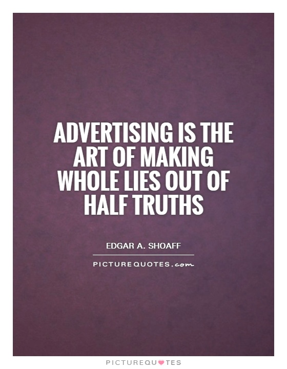 Advertising is the art of making whole lies out of half truths Picture Quote #1