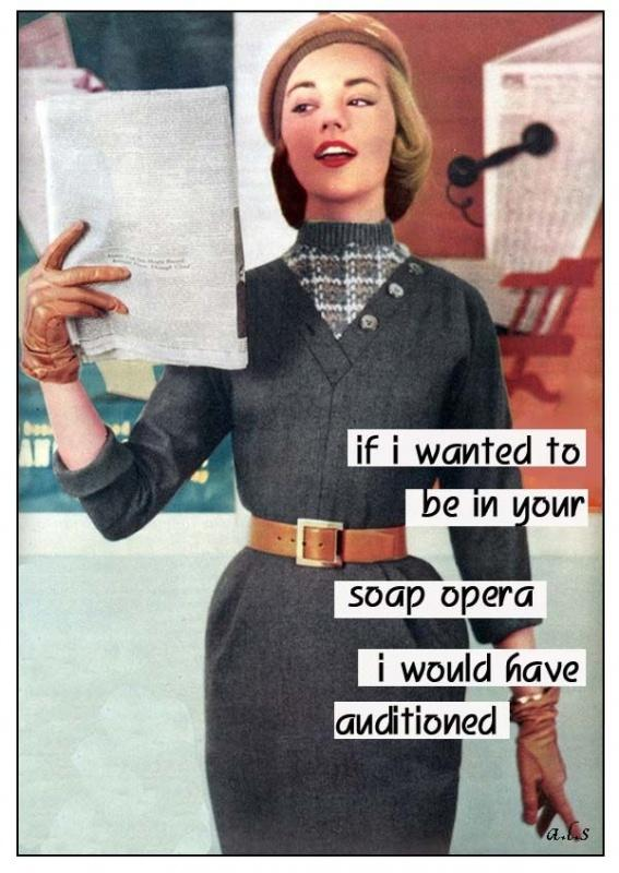 If I wanted to be in your soap opera I would have auditioned Picture Quote #1