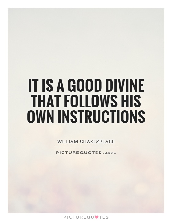 It is a good divine that follows his own instructions Picture Quote #1