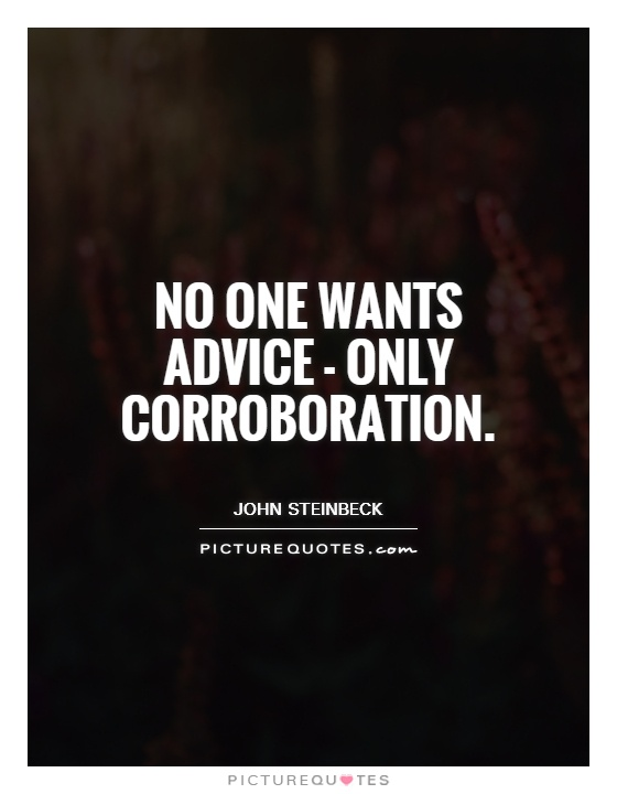 No one wants advice - only corroboration Picture Quote #1