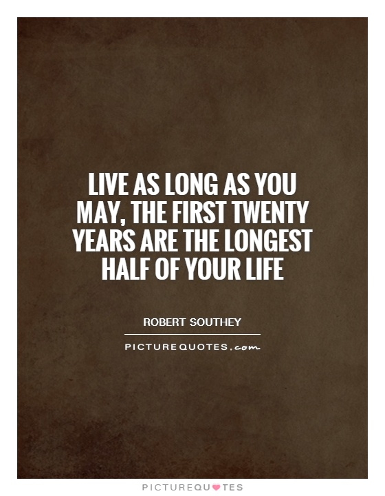 Live as long as you may, the first twenty years are the longest half of your life Picture Quote #1