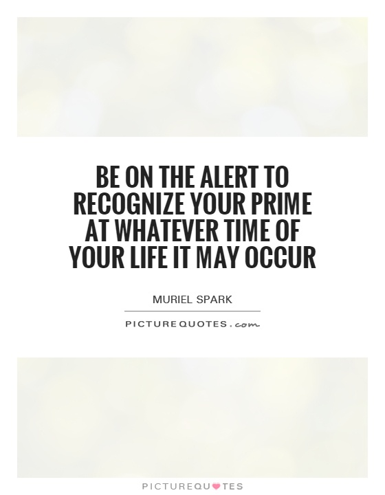 Be on the alert to recognize your prime at whatever time of your life it may occur Picture Quote #1