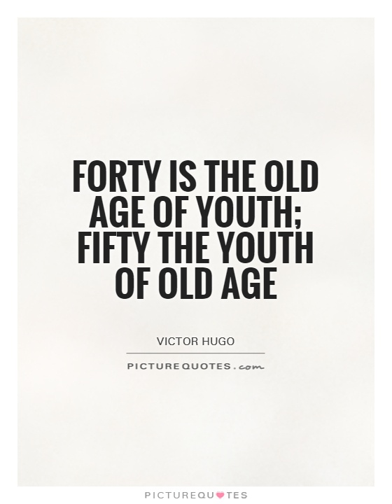 Forty is the old age of youth; fifty the youth of old age Picture Quote #1