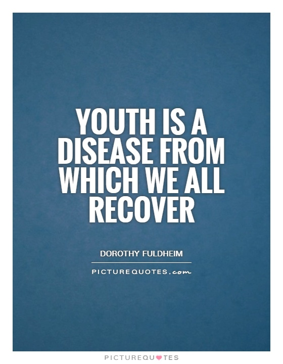 Youth is a disease from which we all recover Picture Quote #1