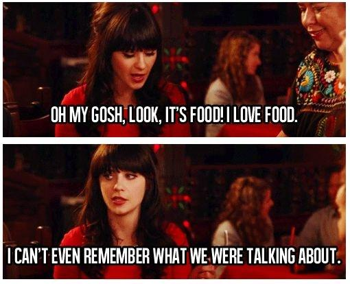 Oh my gosh, look, it's food! I love food. I can't even remember what we were talking about Picture Quote #1