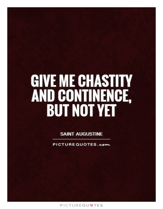 Give me chastity and continence, but not yet Picture Quote #1