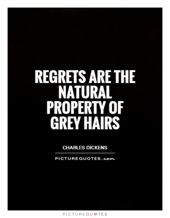 Regrets are the natural property of grey hairs Picture Quote #1