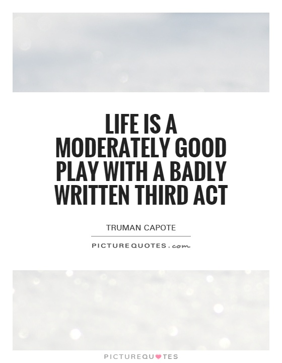 Life is a moderately good play with a badly written third act Picture Quote #1