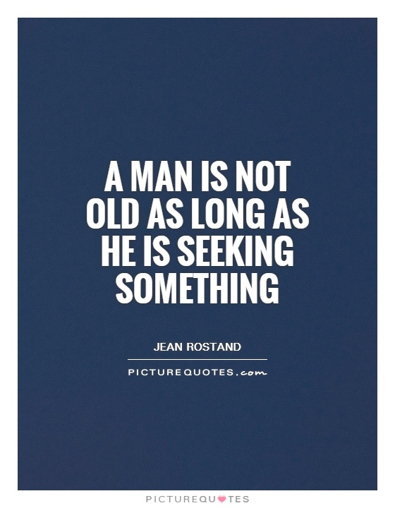 A man is not old as long as he is seeking something Picture Quote #1