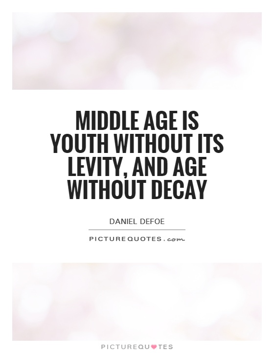 Middle age is youth without its levity, and age without decay Picture Quote #1