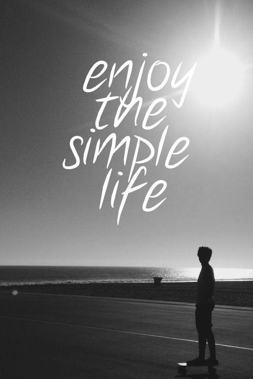 Simple Quotes About Life Magnificent Enjoy The Simple Life  Picture Quotes
