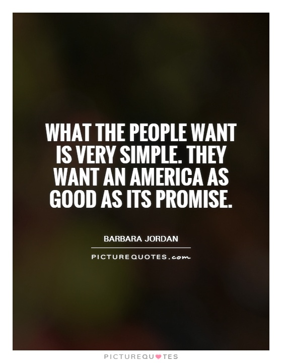 What the people want is very simple. They want an America as good as its promise Picture Quote #1