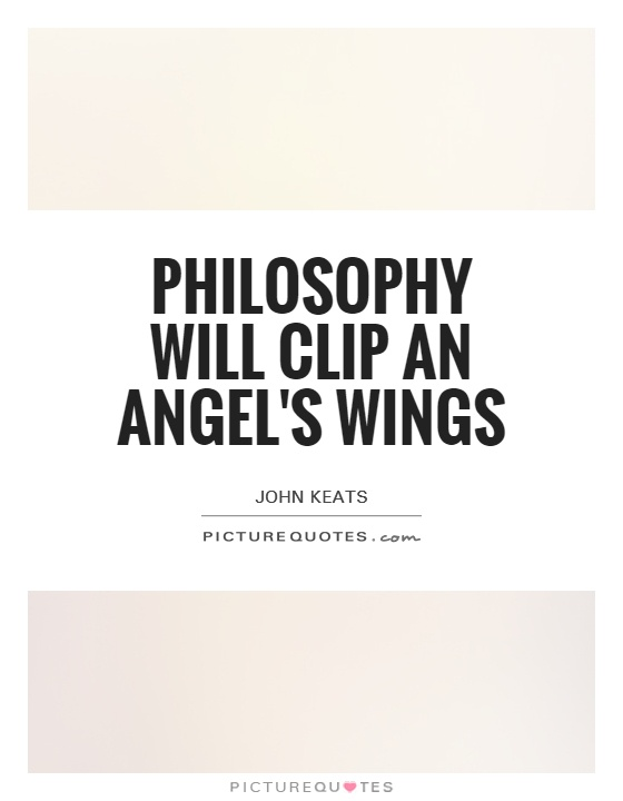 Philosophy will clip an Angel\'s wings | Picture Quotes