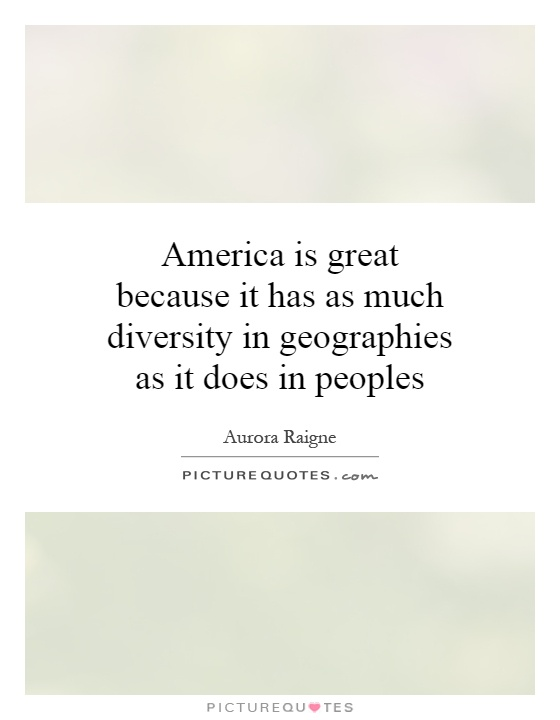 America is great because it has as much diversity in geographies as it does in peoples Picture Quote #1