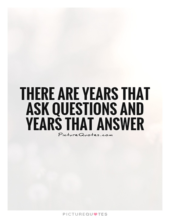 There are years that ask questions and years that answer Picture Quote #1