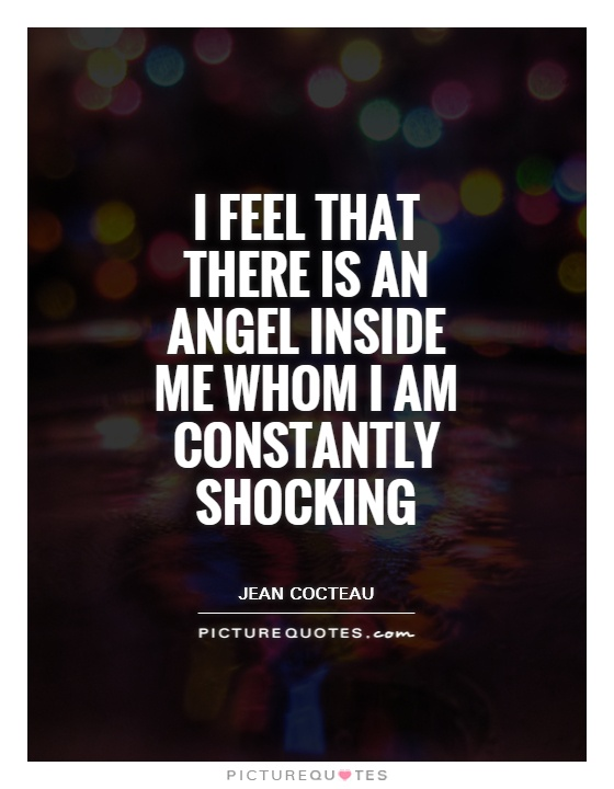 I feel that there is an angel inside me whom I am constantly shocking Picture Quote #1