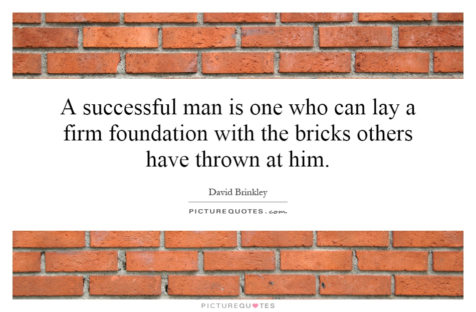 A successful man is one who can lay a firm foundation with the bricks others have thrown at him Picture Quote #1