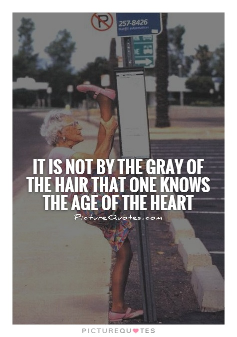 It is not by the gray of the hair that one knows the age of the heart Picture Quote #1