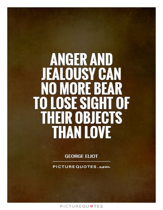 Anger and jealousy can no more bear to lose sight of their objects than love Picture Quote #1