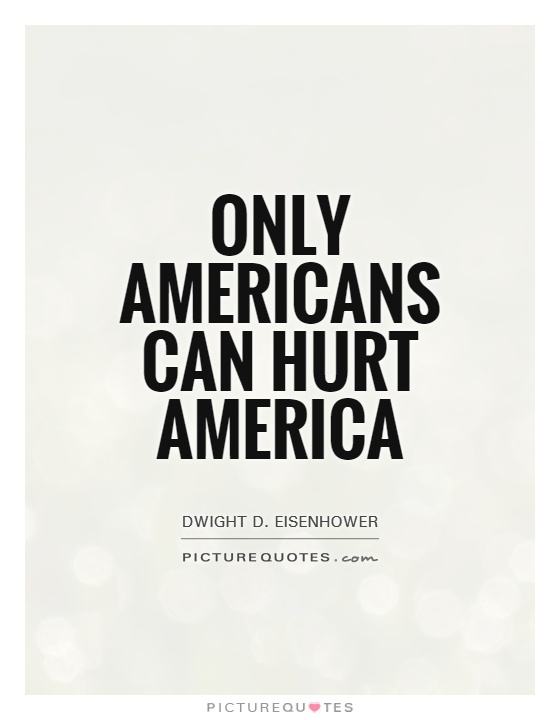 Only Americans can hurt America Picture Quote #1