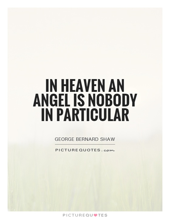 In heaven an angel is nobody in particular Picture Quote #1