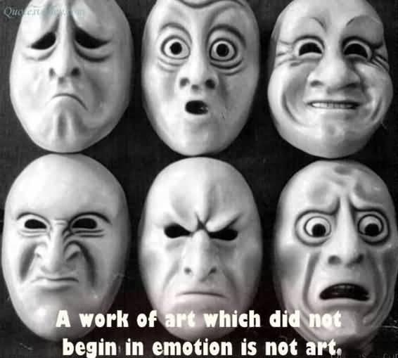 A work of art which did not begin in emotion is not art Picture Quote #1