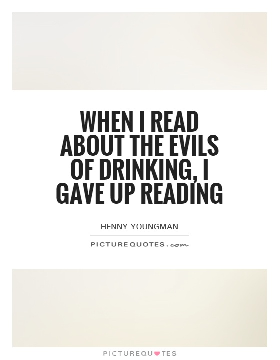 When I read about the evils of drinking, I gave up reading Picture Quote #1