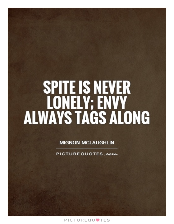 Spite is never lonely; envy always tags along Picture Quote #1