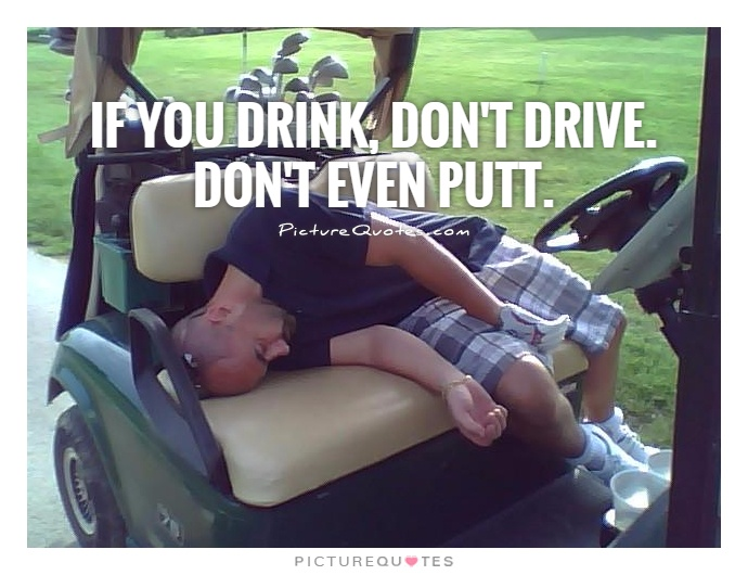 If you drink, don't drive. Don't even putt Picture Quote #1