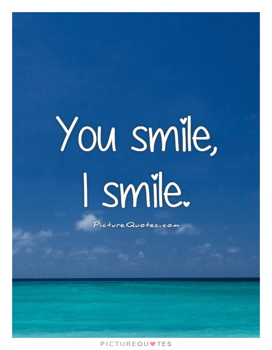 You smile,  I smile Picture Quote #1