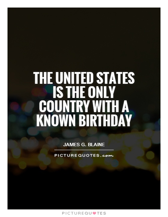 The United States is the only country with a known birthday Picture Quote #1