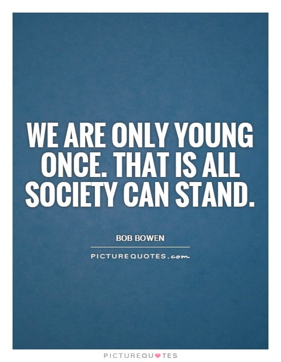We are only young once. That is all society can stand Picture Quote #1