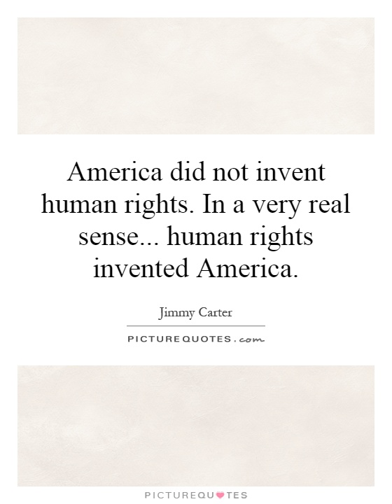 America did not invent human rights. In a very real sense... human rights invented America Picture Quote #1