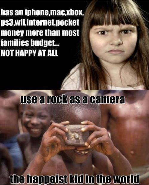 Has an iPhone, Mac, Xbox, PS3, wii, internet, pocket money more than most families budgets. Not happy at all. Uses a rock as a camera. The happiest kid in the world Picture Quote #1