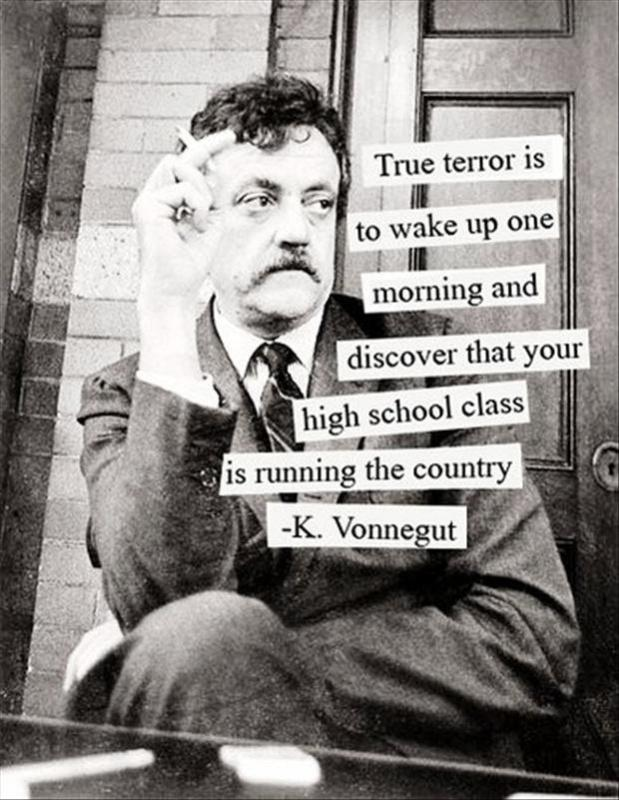 True terror is to wake up one morning and discover that your high school class is running the country Picture Quote #2