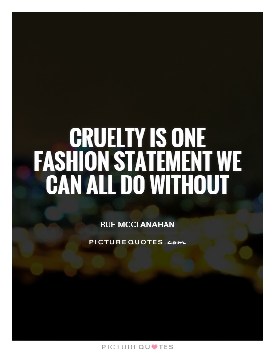 Cruelty is one fashion statement we can all do without Picture Quote #1